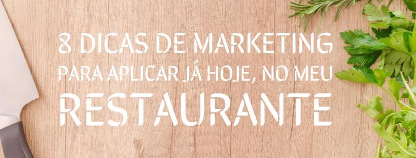 8 Dicas de marketing para aplicar já hoje, no meu restaurante
